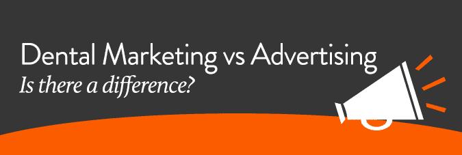 Dental Marketing vs Dental Advertising